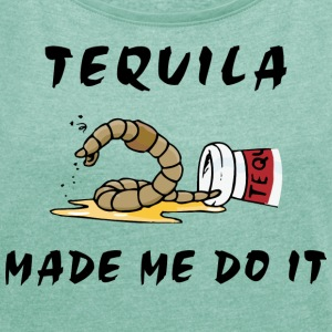 Tequila Made Me Do It - T-shirt Femme à manches retroussées