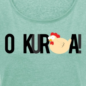 Oh, and the hens *! - Women's T-shirt with rolled up sleeves