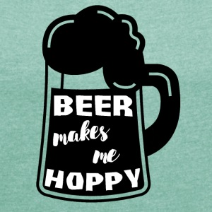Bier - Beer makes me hoppy - Frauen T-Shirt mit gerollten Ärmeln