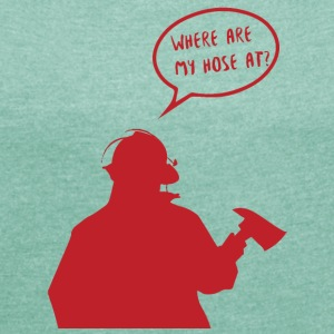 Fire brigade: Where are my hose at? - Women's T-shirt with rolled up sleeves