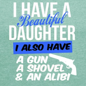 i have a beautiful daughter i also have a gun a sh - Women's T-shirt with rolled up sleeves