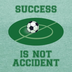 Football: Success is not Accident - Women's T-shirt with rolled up sleeves