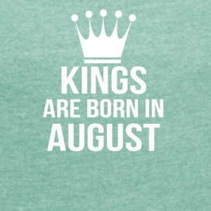 kings are born in August - Women's T-shirt with rolled up sleeves