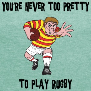 Rugby You're Never Too Pretty to Play - Women's T-shirt with rolled up sleeves