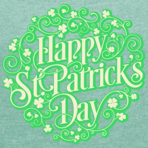 St. Patrick's Day! St. Patrick's Day! - Women's T-shirt with rolled up sleeves
