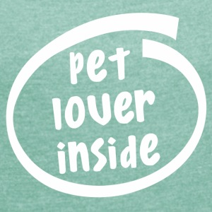pet lover inside (1842B) - Women's T-shirt with rolled up sleeves