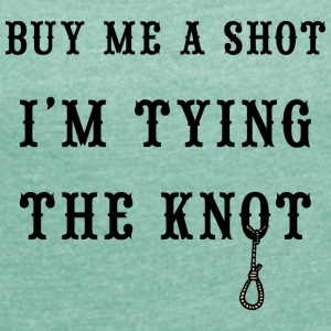 Buy Me A Shot I'm Tying The Knot - Women's T-shirt with rolled up sleeves