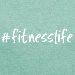fitness life - Women's T-shirt with rolled up sleeves