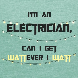 Electricians: I'm an Electrician. Can i get wadding - Women's T-shirt with rolled up sleeves
