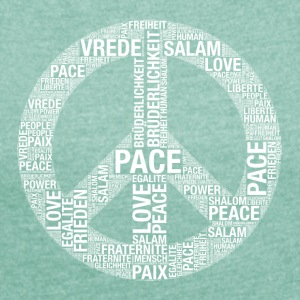 Peace, Pace, Paix, Salam, Shalom, Peace! - Women's T-shirt with rolled up sleeves