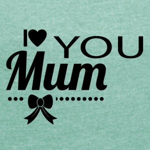 i love you mom black - Women's T-shirt with rolled up sleeves