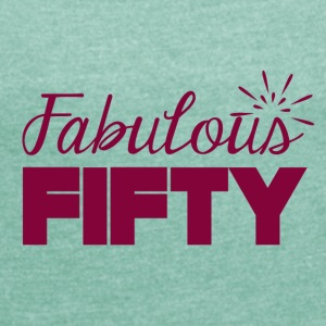50th birthday: Fabulous Fifty - Women's T-shirt with rolled up sleeves