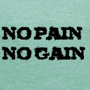 no pain no gain - Women's T-shirt with rolled up sleeves