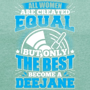 DJ ALL WOMEN ARE CREATED EQUAL - DEEJANE - Frauen T-Shirt mit gerollten Ärmeln