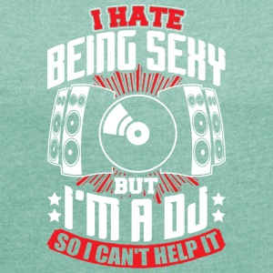 DJ - HATE BEING SEXY BUT IM A DJ - Women's T-shirt with rolled up sleeves
