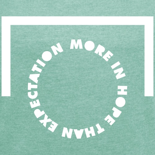 More in Hope Than Expectation - Women's T-Shirt with rolled up sleeves