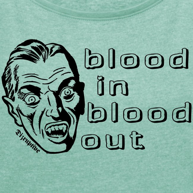 Blood in - blood out