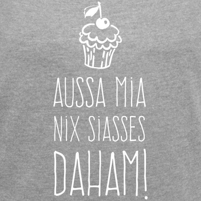 Vorschau: Außa mia nix Siaßes daham - Frauen T-Shirt mit gerollten Ärmeln