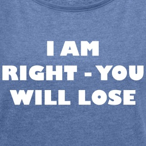 I am right - you will lose - Frauen T-Shirt mit gerollten Ärmeln