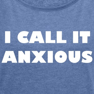 I call it anxious - Frauen T-Shirt mit gerollten Ärmeln