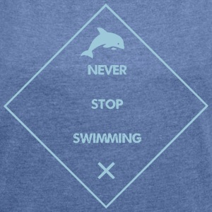 Never Stop Swimming - Women's T-shirt with rolled up sleeves