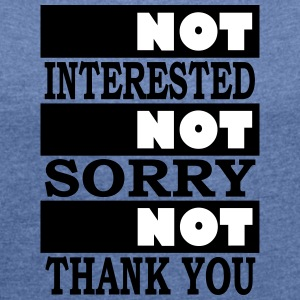 not interested not sorry not thank you - Frauen T-Shirt mit gerollten Ärmeln