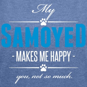 My Samoyed makes me happy - Frauen T-Shirt mit gerollten Ärmeln