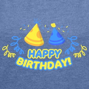 Happy Birthday! - Frauen T-Shirt mit gerollten Ärmeln