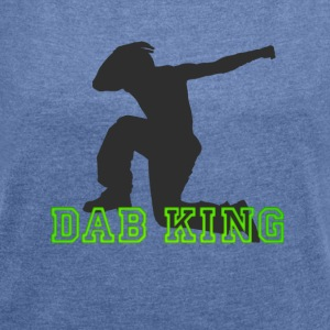 dab dabbing King Dance Football touchdown dance - Women's T-shirt with rolled up sleeves