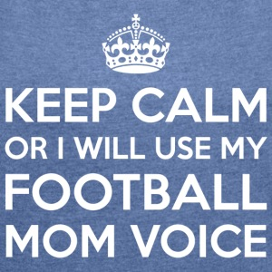 Football Mom Voice - Women's T-shirt with rolled up sleeves