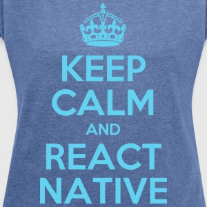 KEEP CALM og reagere NATIVE SHIRT - Dame T-shirt med rulleærmer