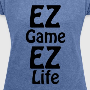 ez ez life game - Women's T-shirt with rolled up sleeves