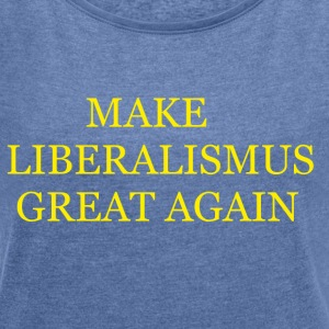 Make liberalism Great Again Yellow - Women's T-shirt with rolled up sleeves