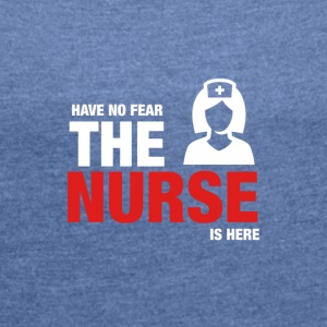 Have No Fear The Nurse Is Here - Women's T-shirt with rolled up sleeves