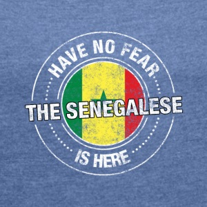 Have No Fear The Senegalese Is Here Shirt - Women's T-shirt with rolled up sleeves