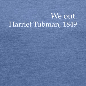 We Out Harriet Tubman Black History - T-shirt Femme à manches retroussées