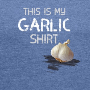 Garlic statement - Women's T-shirt with rolled up sleeves