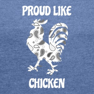 Proud as a chicken cock - Women's T-shirt with rolled up sleeves