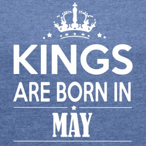 King May Born - Women's T-shirt with rolled up sleeves