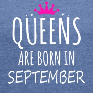 Queens are born in September - Women's T-shirt with rolled up sleeves