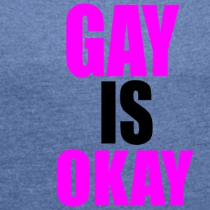 Gay is okay - Frauen T-Shirt mit gerollten Ärmeln