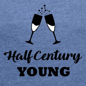 50th birthday: Half Century Young - Women's T-shirt with rolled up sleeves