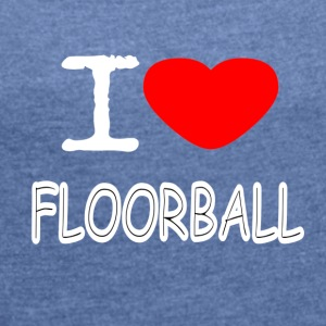 I LOVE FLOORBALL - Dame T-shirt med rulleærmer