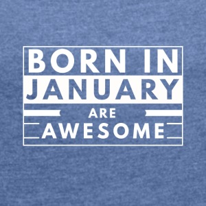 Born in JANUARY are awesome! - Frauen T-Shirt mit gerollten Ärmeln
