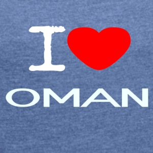 I LOVE OMAN - Women's T-shirt with rolled up sleeves