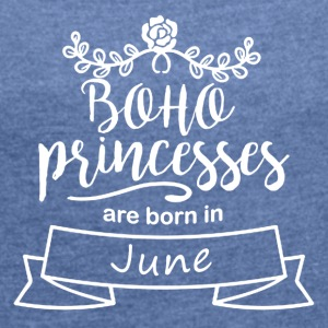 Boho Princesses are born in June - Women's T-shirt with rolled up sleeves
