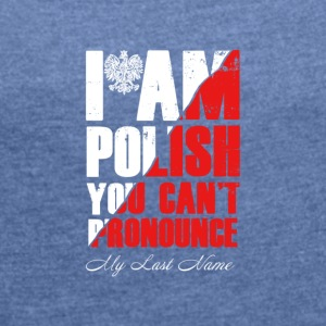 I am Polish - Women's T-shirt with rolled up sleeves