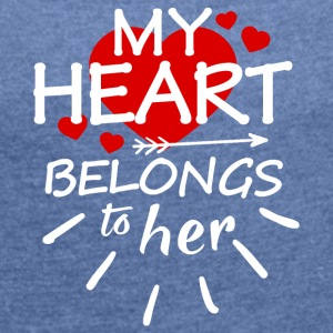 my heart belongs to you - Women's T-shirt with rolled up sleeves
