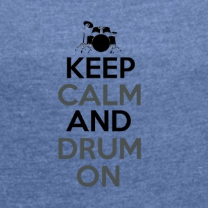 Keep Calm and Drum On - Drummer Passion - Dame T-shirt med rulleærmer