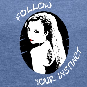 follow your instinct - Women's T-shirt with rolled up sleeves